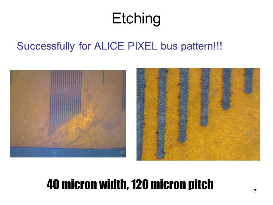 7 Etching Successfully for ALICE PIXEL bus pattern!!! 40 micron width, 120 micron pitch