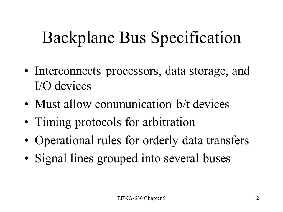 EENG-630 Chapter 513 Synchronous Timing All bus transaction steps take place at fixed clock edges Clock cycle time determined by slowest device on bus Data-ready pulse (master) initiates transfer Data-accept (slave) signals completion Simple, less circuitry, for similar device speeds