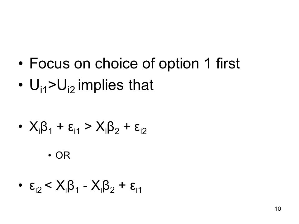 10 Focus on choice of option 1 first U i1 >U i2 implies that X i β 1 + ε i1 > X i β 2 + ε i2 OR ε i2 < X i β 1 - X i β 2 + ε i1