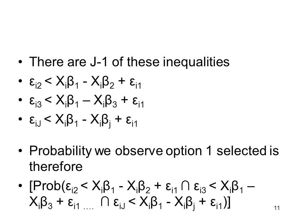 11 There are J-1 of these inequalities ε i2 < X i β 1 - X i β 2 + ε i1 ε i3 < X i β 1 – X i β 3 + ε i1 ε iJ < X i β 1 - X i β j + ε i1 Probability we