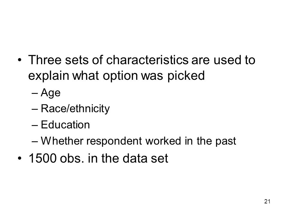 21 Three sets of characteristics are used to explain what option was picked –Age –Race/ethnicity –Education –Whether respondent worked in the past 150