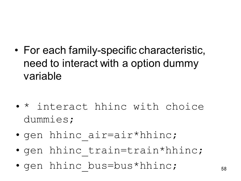 58 For each family-specific characteristic, need to interact with a option dummy variable * interact hhinc with choice dummies; gen hhinc_air=air*hhin