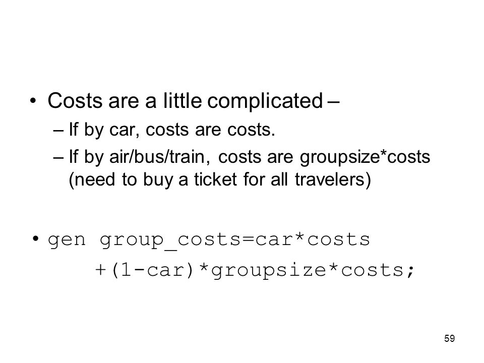 59 Costs are a little complicated – –If by car, costs are costs.