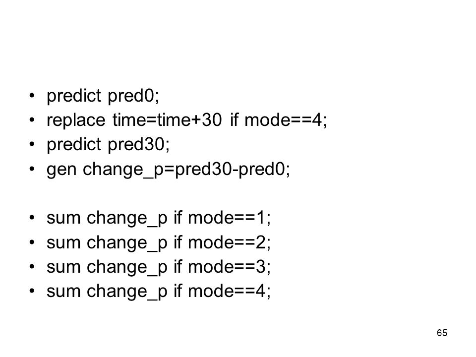 65 predict pred0; replace time=time+30 if mode==4; predict pred30; gen change_p=pred30-pred0; sum change_p if mode==1; sum change_p if mode==2; sum ch