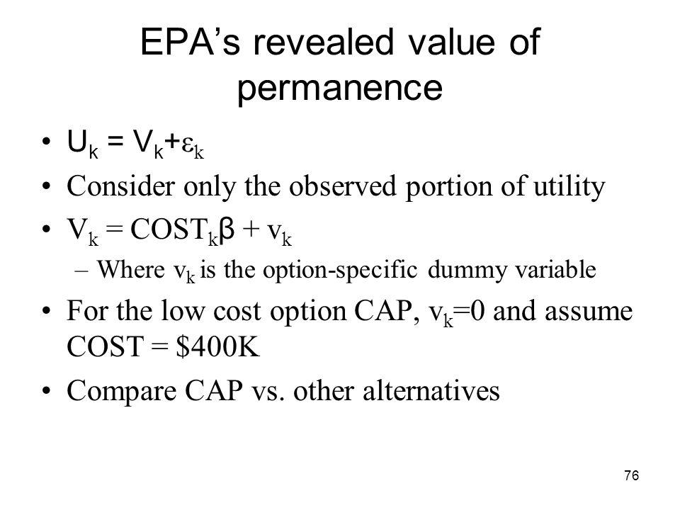 76 EPAs revealed value of permanence U k = V k + ε k Consider only the observed portion of utility V k = COST k β + v k –Where v k is the option-speci