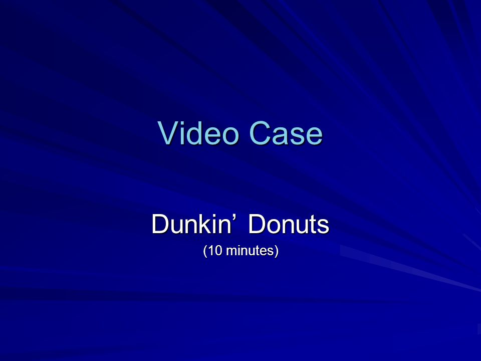 Video Case Dunkin Donuts (10 minutes)