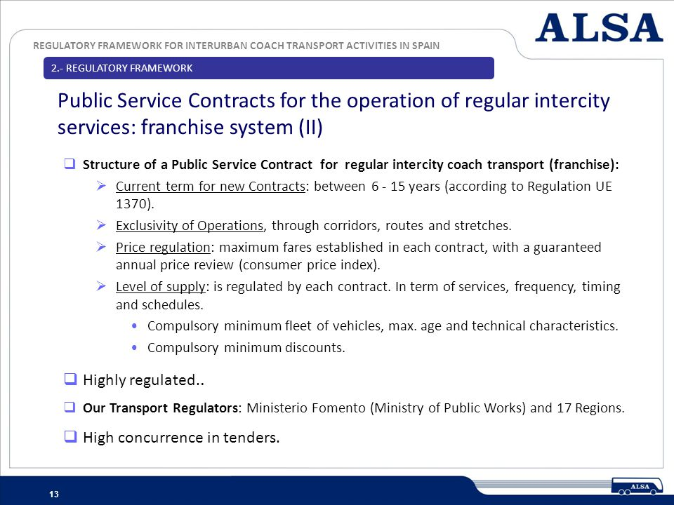 REGULATORY FRAMEWORK FOR INTERURBAN COACH TRANSPORT ACTIVITIES IN SPAIN 13 2.- REGULATORY FRAMEWORK Public Service Contracts for the operation of regu