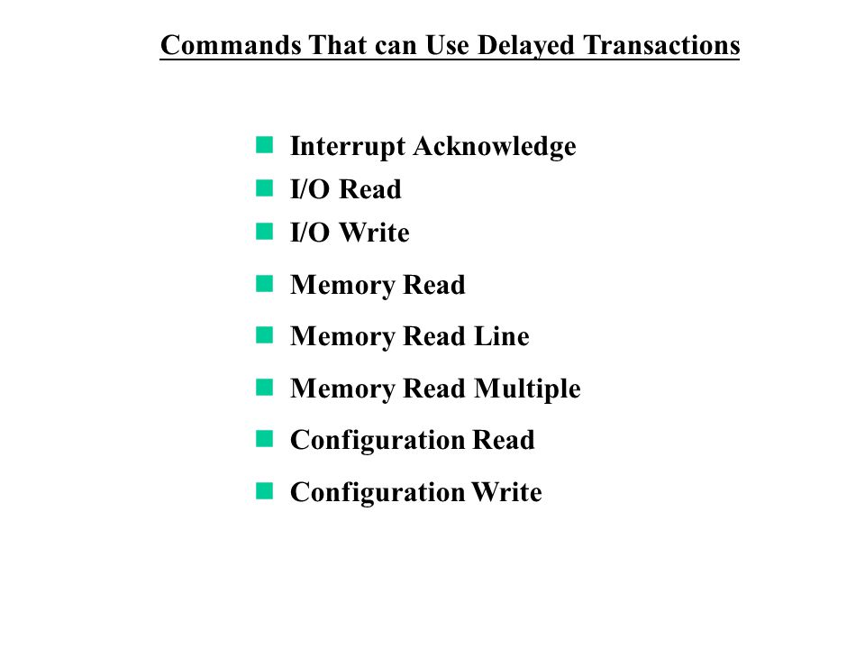 Commands That can Use Delayed Transactions Interrupt Acknowledge I/O Read I/O Write Memory Read Memory Read Line Memory Read Multiple Configuration Read Configuration Write