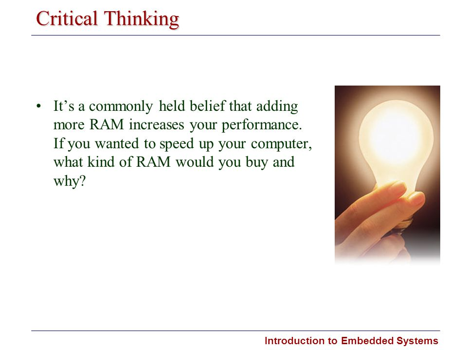 Introduction to Embedded Systems Critical Thinking Its a commonly held belief that adding more RAM increases your performance. If you wanted to speed