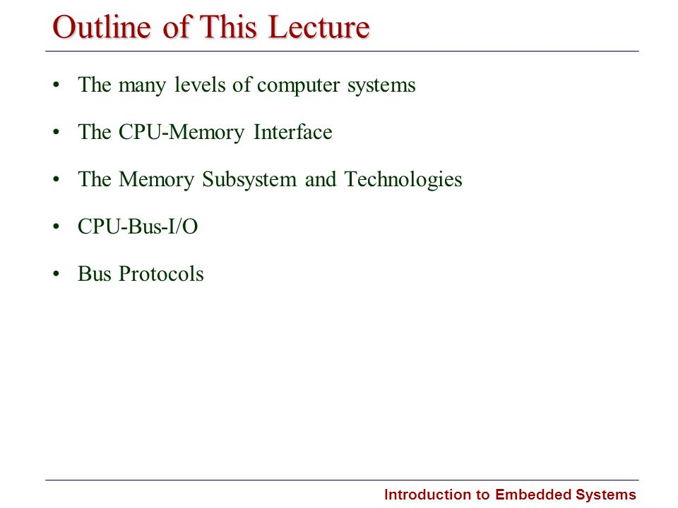 Introduction to Embedded Systems Outline of This Lecture The many levels of computer systems The CPU-Memory Interface The Memory Subsystem and Technol