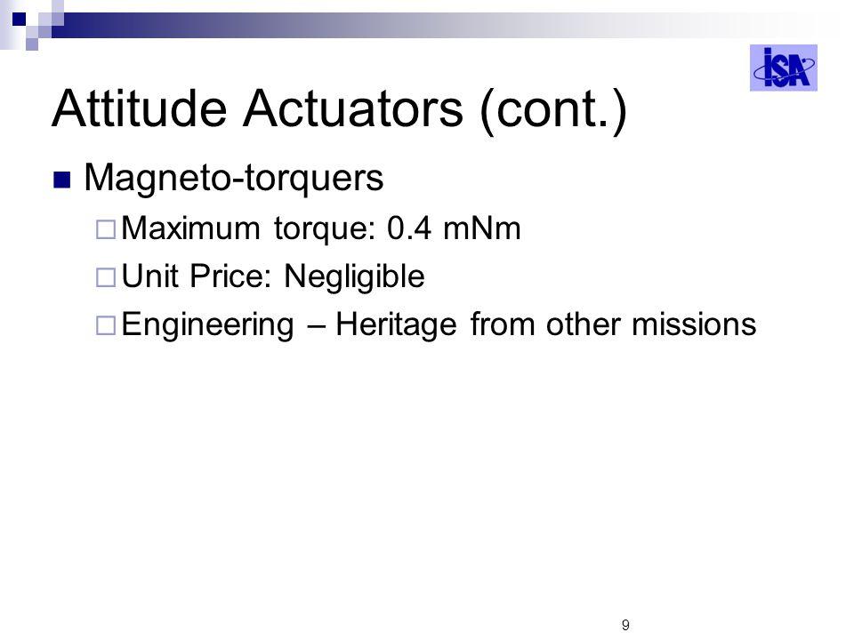 9 Attitude Actuators (cont.) Magneto-torquers Maximum torque: 0.4 mNm Unit Price: Negligible Engineering – Heritage from other missions
