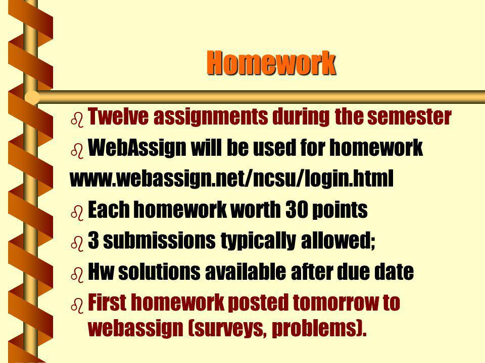 Exams (cont.) b b Exam 1: Fri. 2/8 b b Exam 2: Fri. 3/14 b b Exam 3: Fri. 4/11 b b Final exam: Mon. 4/28, 1-4pm (Nelson 3400)
