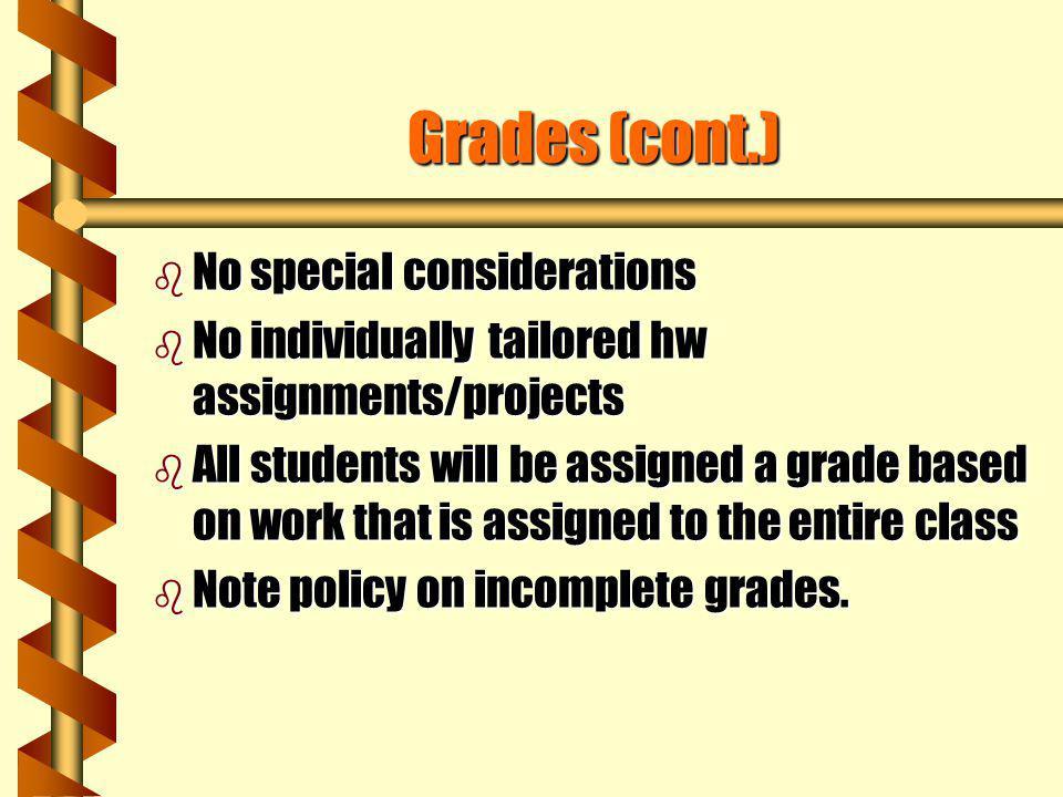 Grades b b Exams 1, 2, 3: 100 pts each b b Final: 100 pts b b HW: 360 pts b b Lecture worksheets: 100 pts b b Total: 860 pts. b b See grade scale tabl