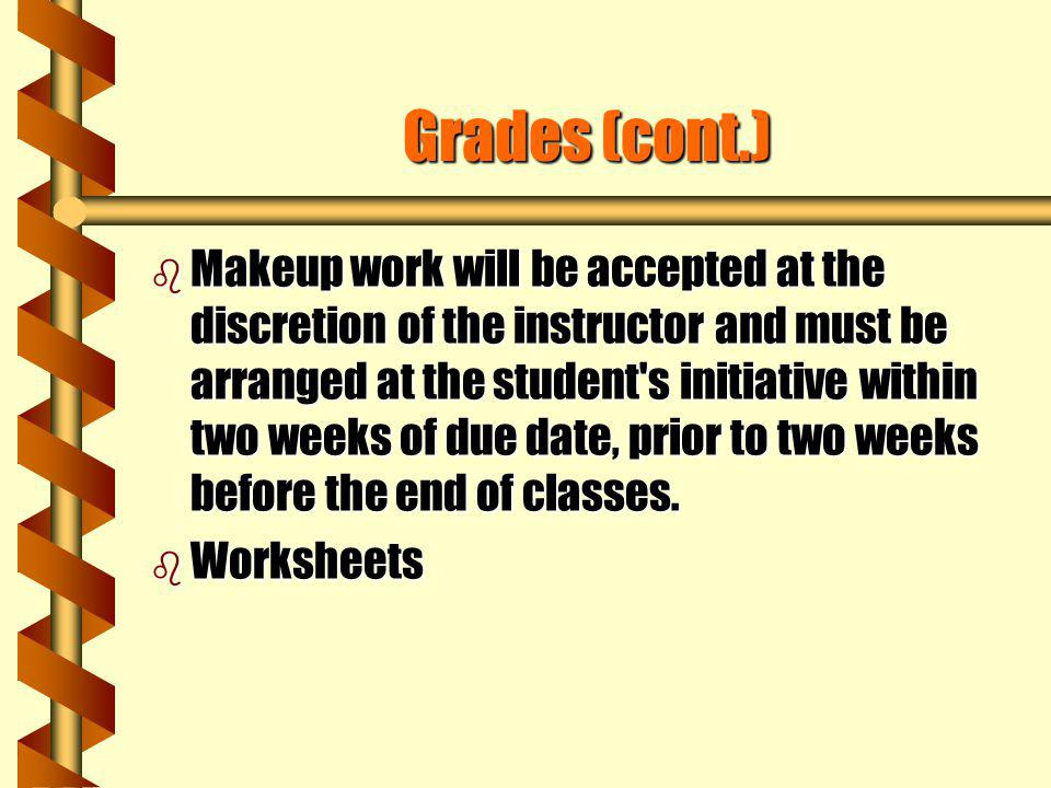Grades (cont.) b No special considerations b No individually tailored hw assignments/projects b All students will be assigned a grade based on work th