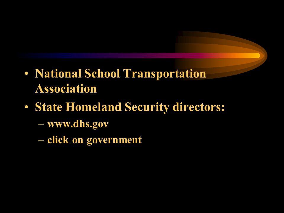 National School Transportation Association State Homeland Security directors: –www.dhs.gov –click on government