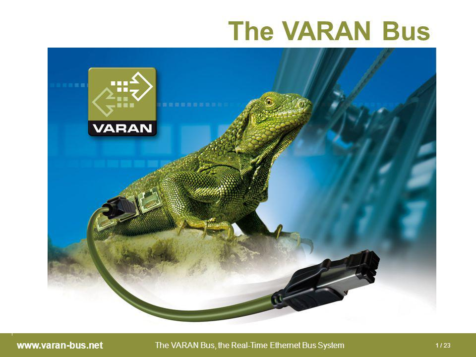 The VARAN Bus, the Real-Time Ethernet Bus System www.varan-bus.net 1 / 23 The VARAN Bus