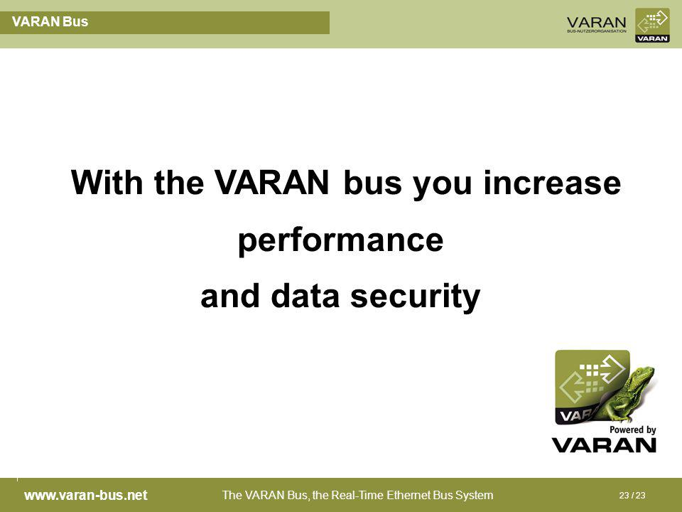 The VARAN Bus, the Real-Time Ethernet Bus System www.varan-bus.net 23 / 23 VARAN Bus With the VARAN bus you increase performance and data security