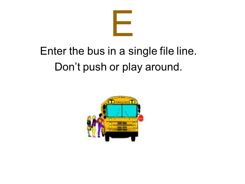 D Dont play in the street while waiting on the bus. Do stay in a safe area.