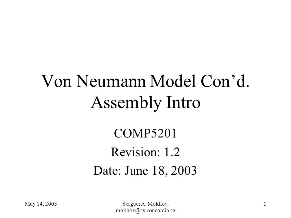 May 14, 2003Serguei A. Mokhov, mokhov@cs.concordia.ca 1 Von Neumann Model Cond. Assembly Intro COMP5201 Revision: 1.2 Date: June 18, 2003