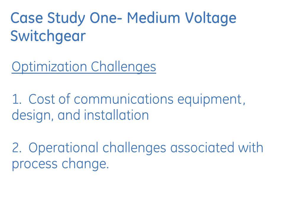 Case Study One- Medium Voltage Switchgear Optimization Challenges 1.