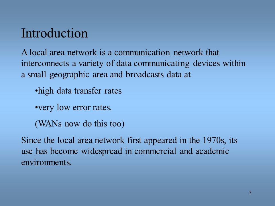 5 Introduction A local area network is a communication network that interconnects a variety of data communicating devices within a small geographic ar