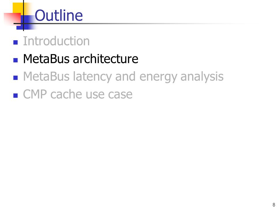 8 Outline Introduction MetaBus architecture MetaBus latency and energy analysis CMP cache use case
