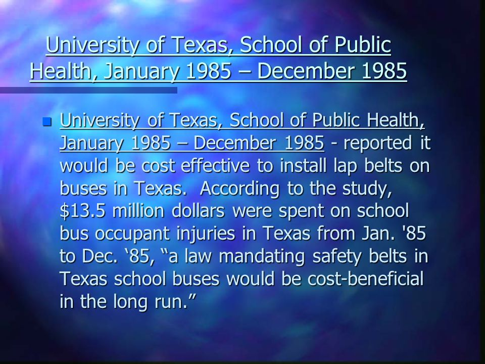 University of Texas, School of Public Health, January 1985 – December 1985 n University of Texas, School of Public Health, January 1985 – December 1985 - reported it would be cost effective to install lap belts on buses in Texas.