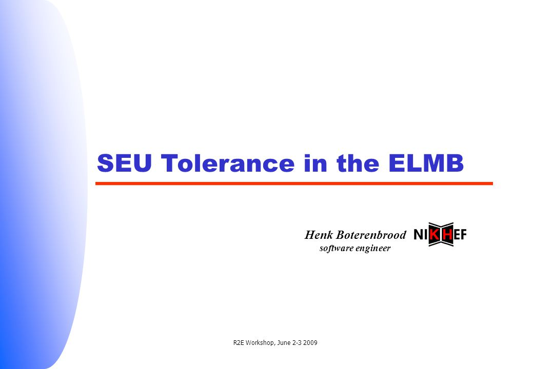 R2E Workshop, June 2-3 2009 SEU Tolerance in the ELMB Henk Boterenbrood software engineer