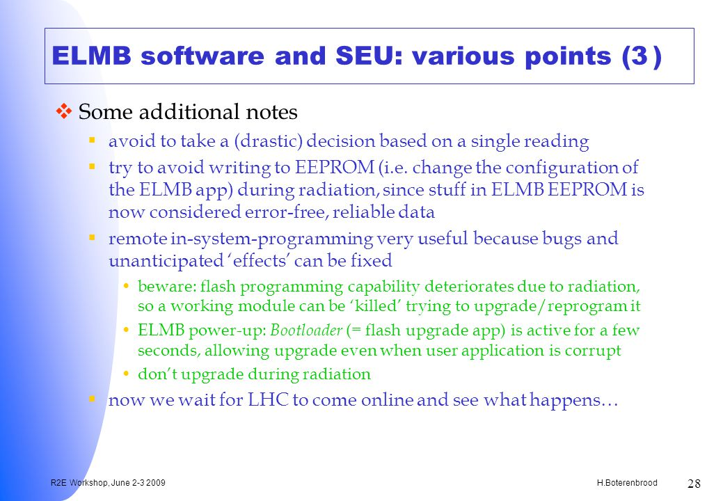 H.Boterenbrood R2E Workshop, June 2-3 2009 28 ELMB software and SEU: various points (3) Some additional notes avoid to take a (drastic) decision based