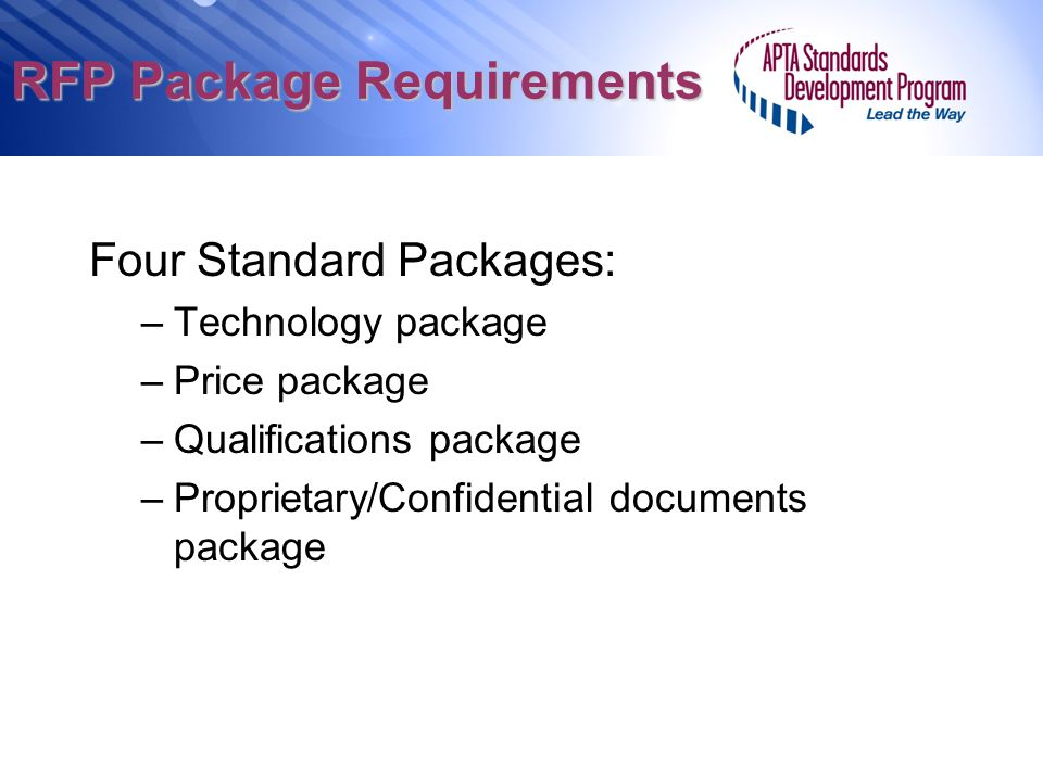 RFP Package Requirements Four Standard Packages: –Technology package –Price package –Qualifications package –Proprietary/Confidential documents packag