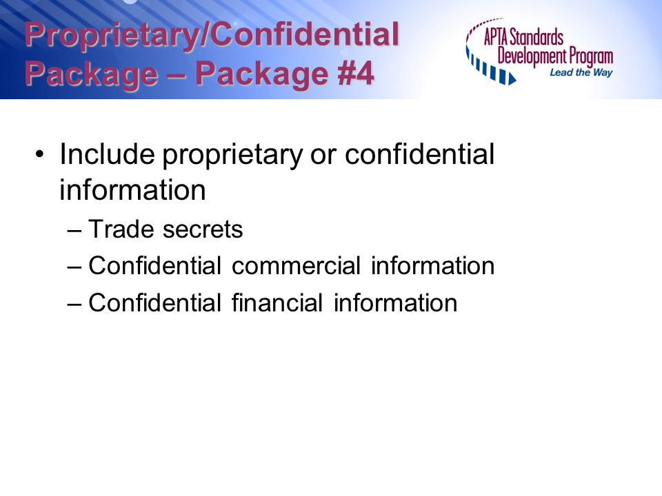 Proprietary/Confidential Package – Package #4 Include proprietary or confidential information –Trade secrets –Confidential commercial information –Con