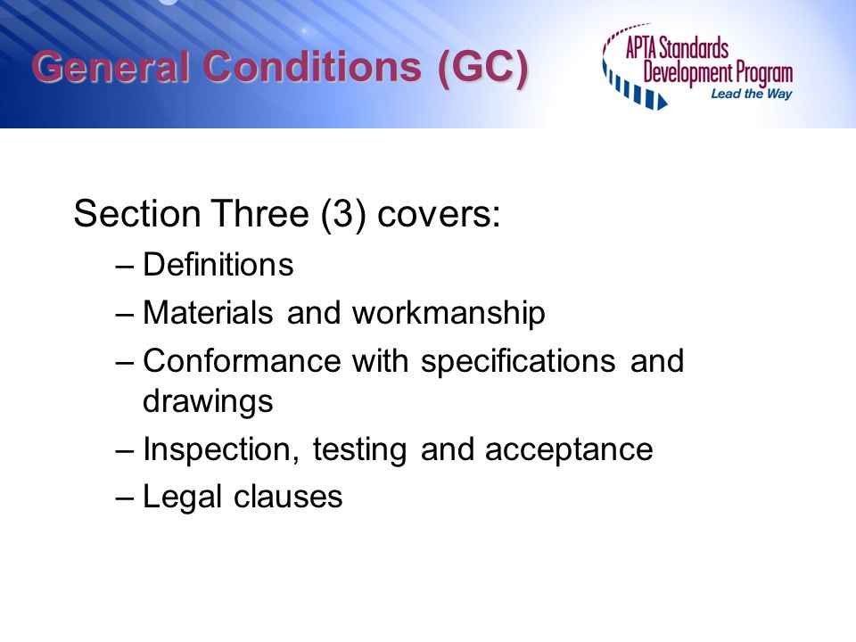 General Conditions (GC) Section Three (3) covers: –Definitions –Materials and workmanship –Conformance with specifications and drawings –Inspection, t