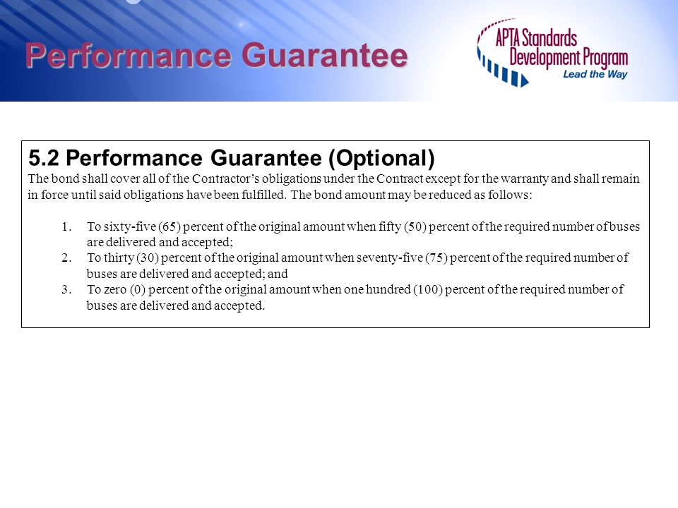 Performance Guarantee 5.2 Performance Guarantee (Optional) The bond shall cover all of the Contractors obligations under the Contract except for the w