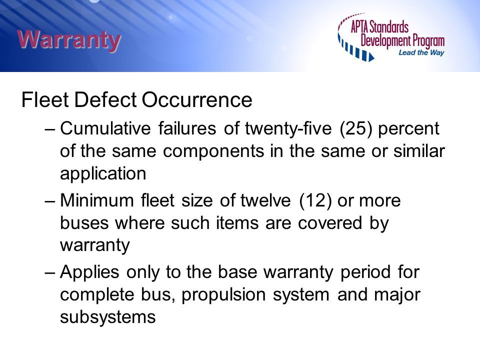 Warranty Fleet Defect Occurrence –Cumulative failures of twenty-five (25) percent of the same components in the same or similar application –Minimum f