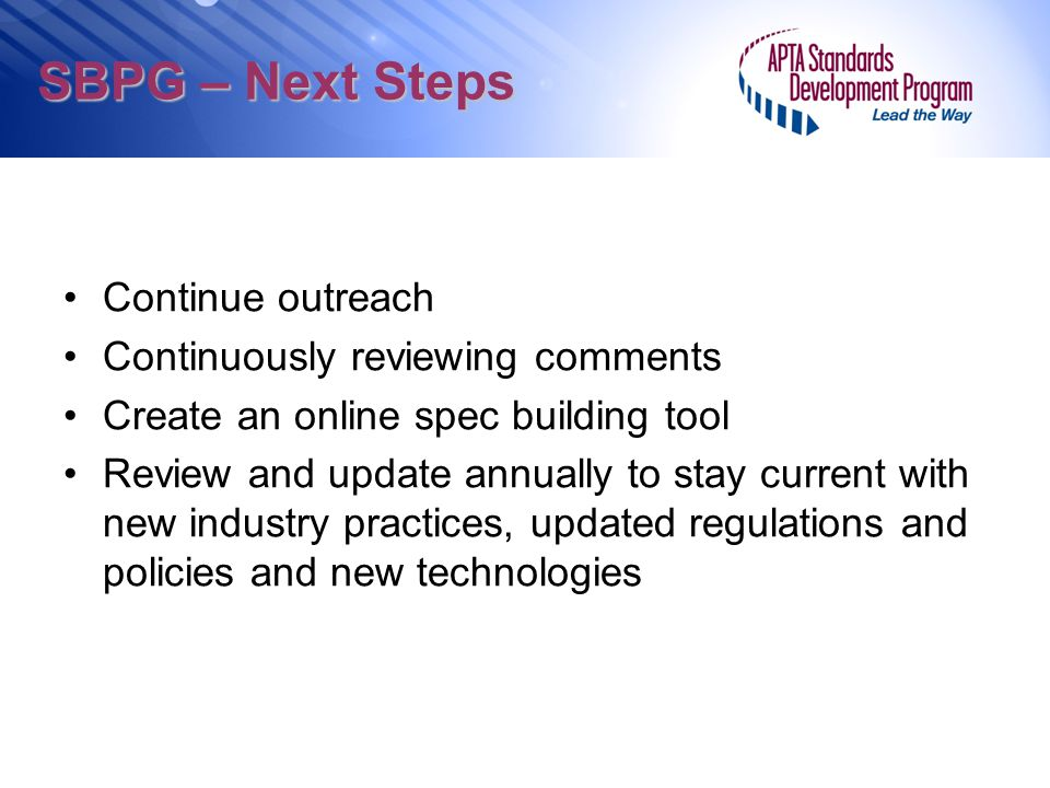 SBPG – Next Steps Continue outreach Continuously reviewing comments Create an online spec building tool Review and update annually to stay current wit