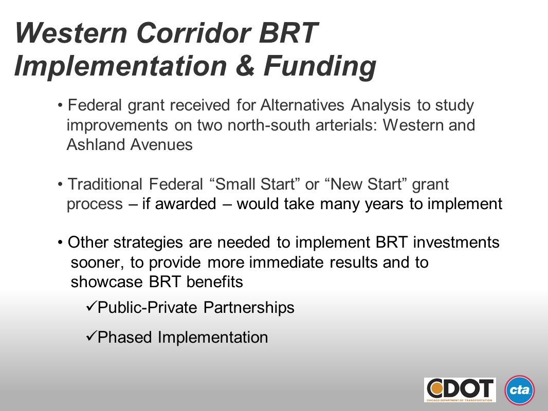 Western Corridor BRT Implementation & Funding Federal grant received for Alternatives Analysis to study improvements on two north-south arterials: Wes