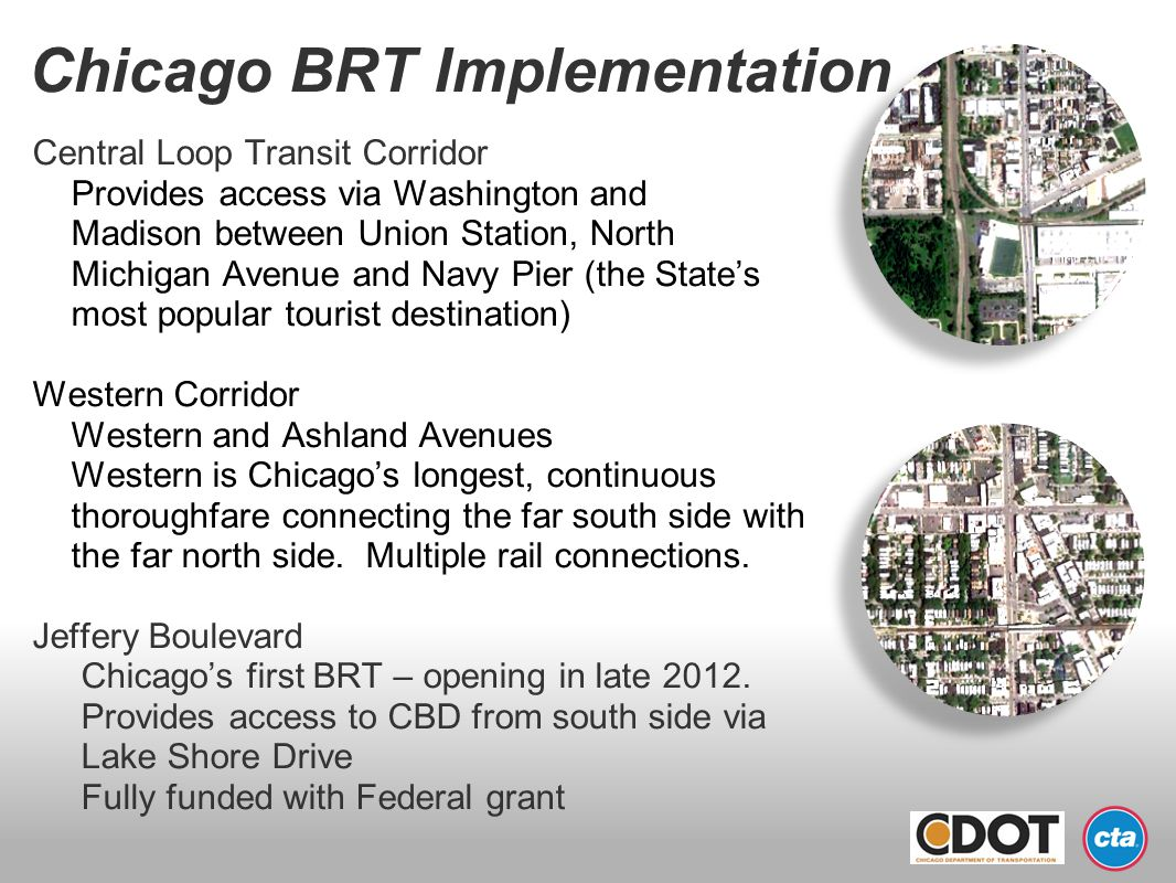 Chicago BRT Implementation Central Loop Transit Corridor Provides access via Washington and Madison between Union Station, North Michigan Avenue and N