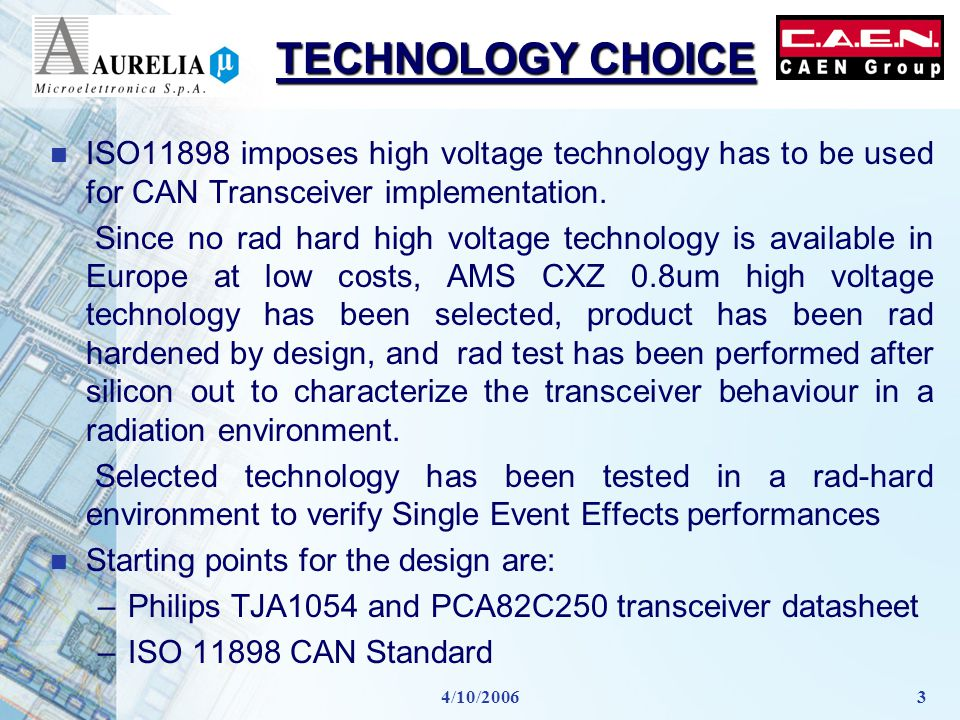 4/10/20063 TECHNOLOGY CHOICE n ISO11898 imposes high voltage technology has to be used for CAN Transceiver implementation.