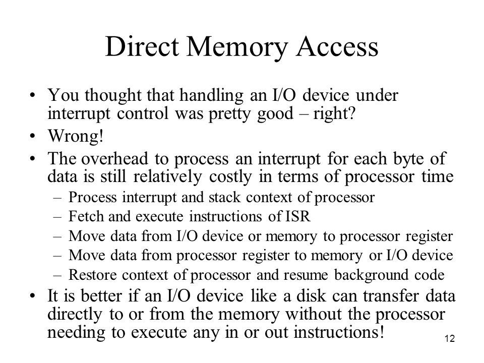 12 Direct Memory Access You thought that handling an I/O device under interrupt control was pretty good – right.
