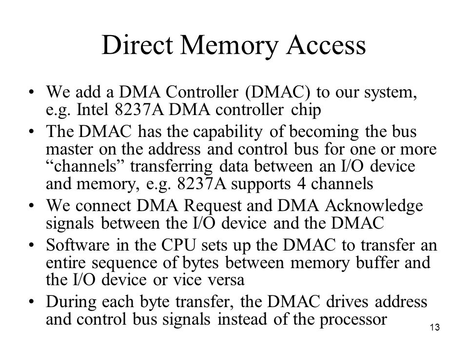13 Direct Memory Access We add a DMA Controller (DMAC) to our system, e.g.
