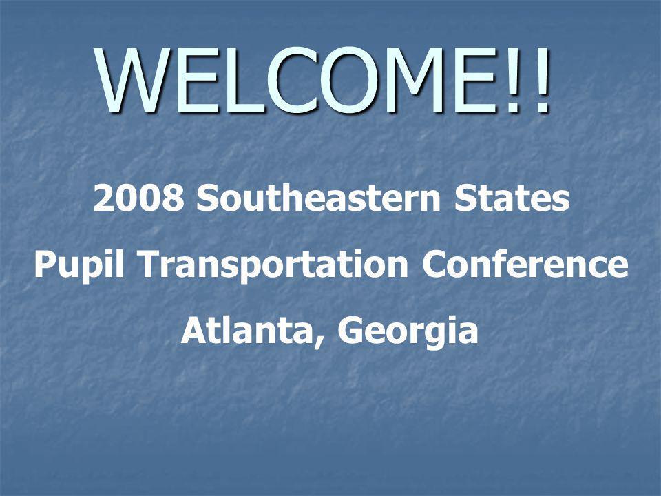 WELCOME!! 2008 Southeastern States Pupil Transportation Conference Atlanta, Georgia