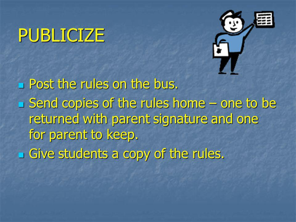 PUBLICIZE Post the rules on the bus.