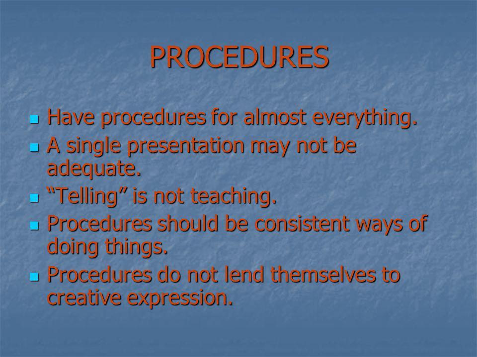 PROCEDURES Have procedures for almost everything. Have procedures for almost everything.