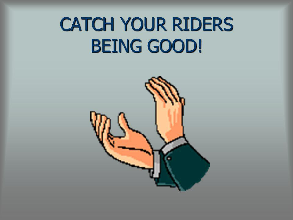 CATCH YOUR RIDERS BEING GOOD!