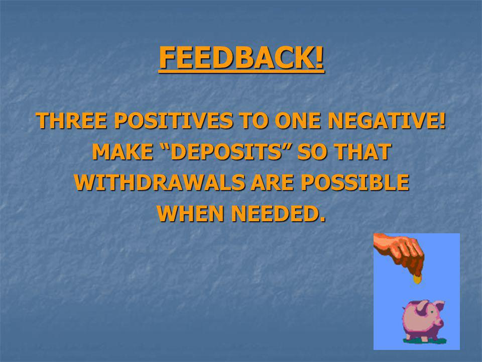 FEEDBACK! THREE POSITIVES TO ONE NEGATIVE! MAKE DEPOSITS SO THAT WITHDRAWALS ARE POSSIBLE WHEN NEEDED.
