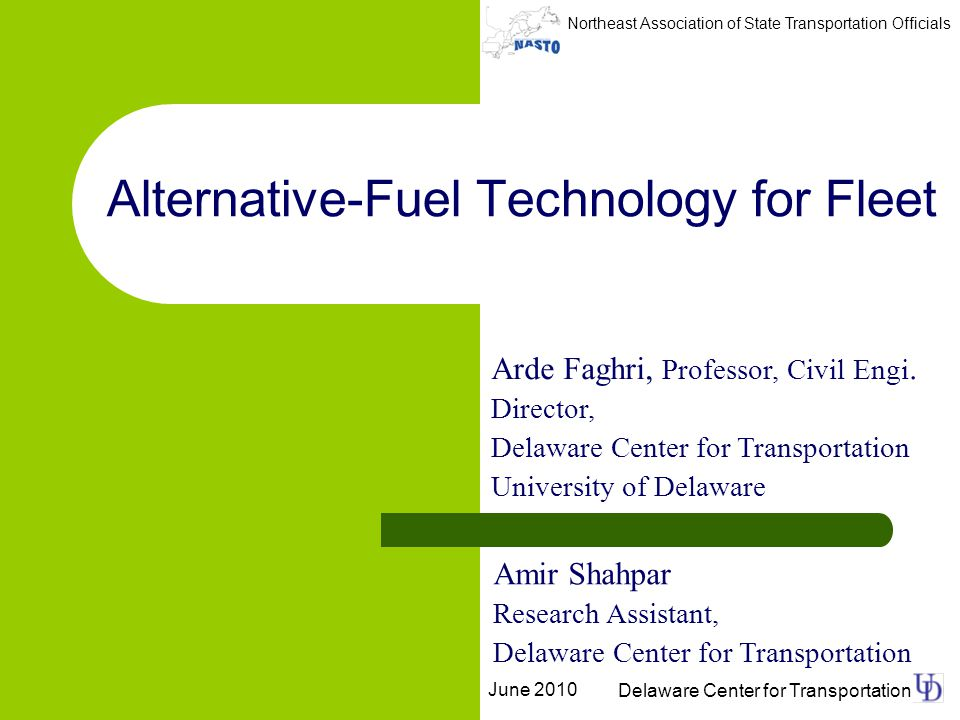 Northeast Association of State Transportation Officials Delaware Center for Transportation Outline Introducing DART Fleet Expansion Considerations Alternative-Fuel Transit Buses Data Collection Results – Life-Cycle Cost – Emissions Future Works