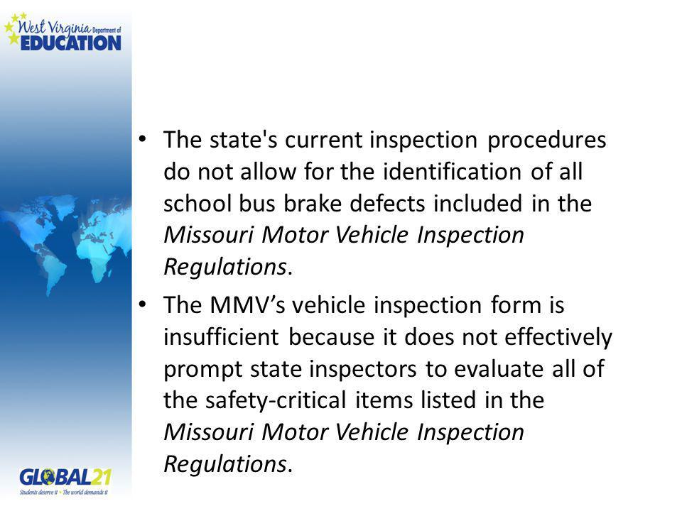 The state s current inspection procedures do not allow for the identification of all school bus brake defects included in the Missouri Motor Vehicle Inspection Regulations.