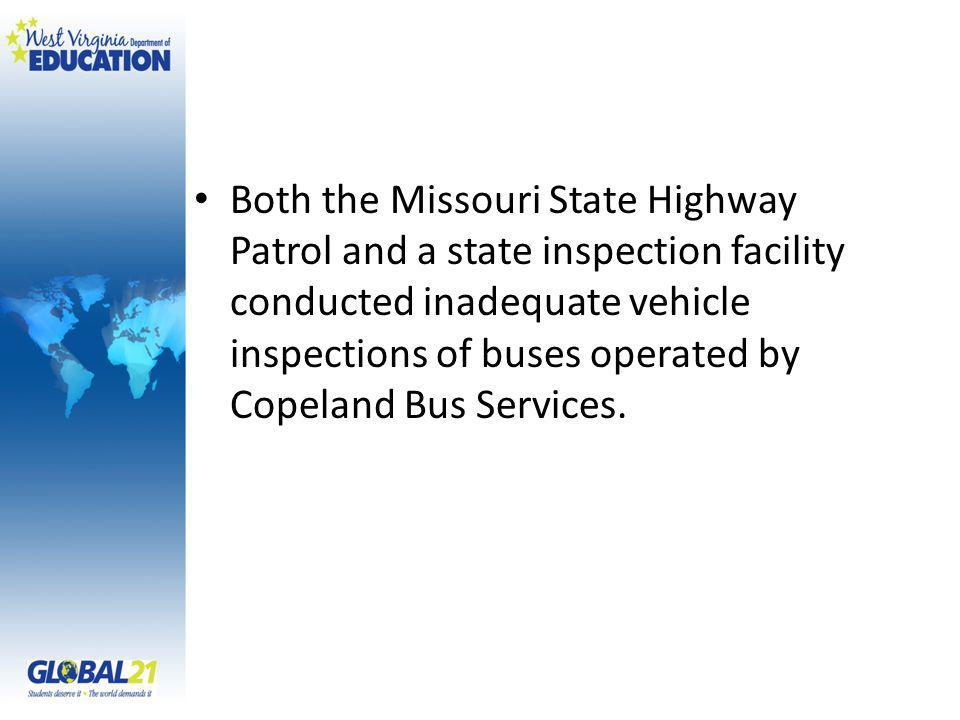 Both the Missouri State Highway Patrol and a state inspection facility conducted inadequate vehicle inspections of buses operated by Copeland Bus Serv