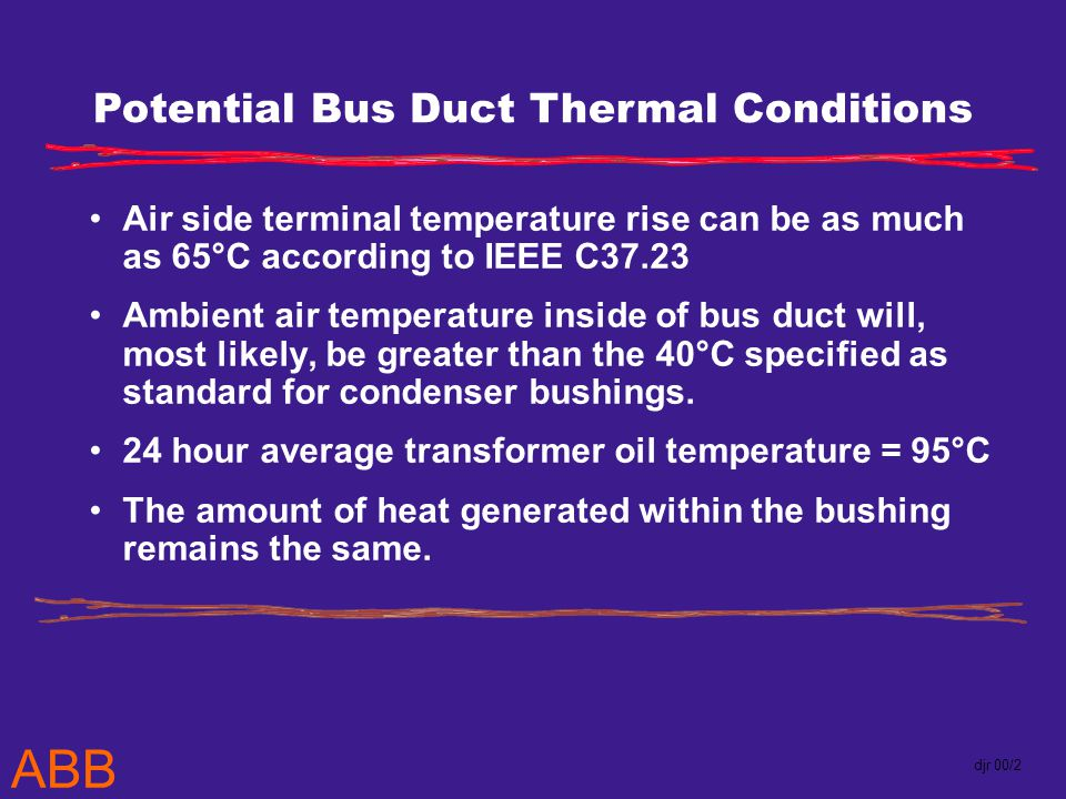 ABB djr 00/2 Air side terminal temperature rise can be as much as 65°C according to IEEE C37.23 Ambient air temperature inside of bus duct will, most