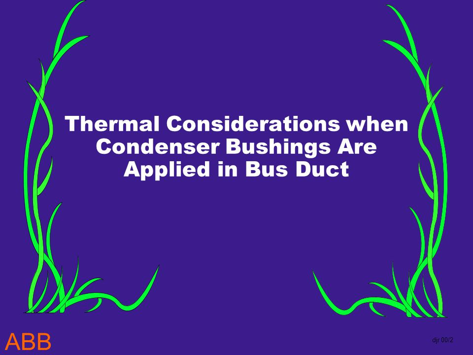 ABB djr 00/2 Thermal Considerations when Condenser Bushings Are Applied in Bus Duct